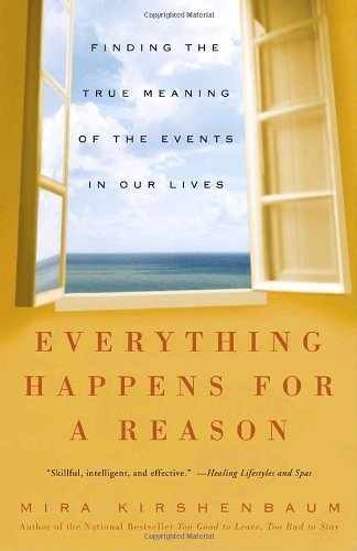Everything Happens For A Reason  Finding The True Meaning Of The Events In Our Lives By Mira Kirshenbaum  2004 04 26