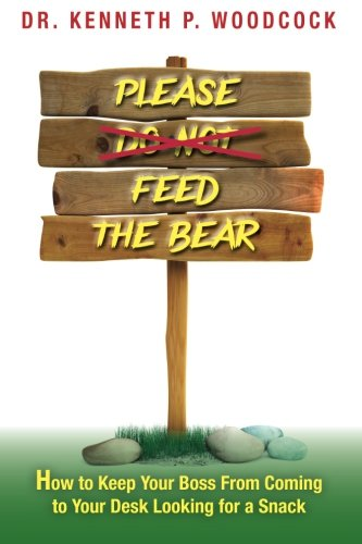Download Please Feed the Bear: How To Keep Your Boss From Coming to Your Desk Looking for a Snack ebook