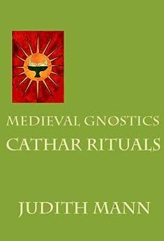 Medieval Gnostics: Cathar Rituals by [Mann, Judith]