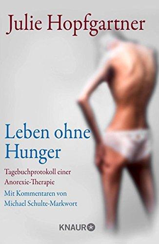 Leben ohne Hunger: Tagebuchprotokoll einer Anorexie-Therapie. Mit Kommentaren von Professor Schulte-Markwort
