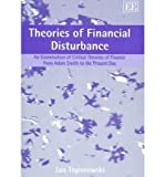 Theories of Financial Disturbance : An Examination of Critical Theories of Finance from Adam Smith to the Present Day, Toporowski, Jan, 1845427637