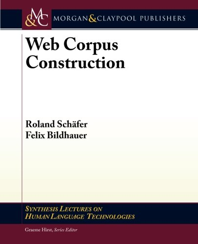 Web Corpus Construction (Synthesis Lectures on Human Language Technologies) by Morgan & Claypool Publishers
