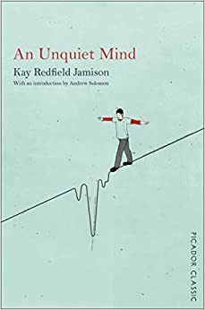 Book An Unquiet Mind: Picador Classic by Kay Redfield Jamison (1-Jan-2015)