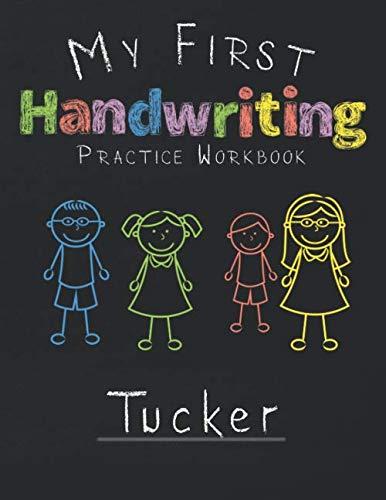 - My first Handwriting Practice Workbook Tucker: 8.5x11 Composition Writing Paper Notebook for kids in kindergarten primary school I dashed midline I For Pre-K, K-1,K-2,K-3 I Back To School Gift