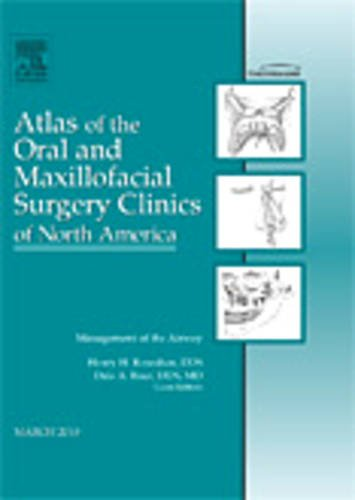 Management Of The Airway, An Issue Of Atlas Of The Oral And Maxillofacial Surgery Clinics, 1e (The Clinics: Dentistry)