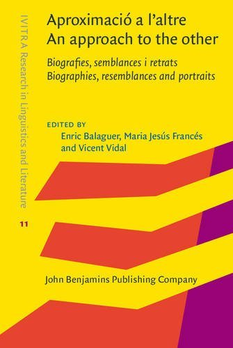 Aproximació a l'altre / An approach to the other: Biografies, semblances i retrats / Biographies, resemblances and portraits (IVITRA Research in Linguistics and Literature)
