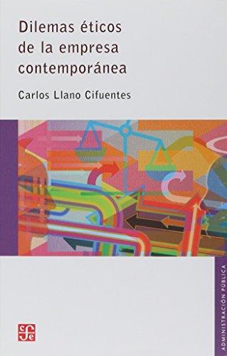 Dilemas Eticos de la Empresa Contemporanea (Seccion De Obras De Administracion) por Carlos Llano Cifuentes