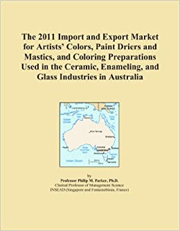 Book The 2011 Import and Export Market for Artists' Colors, Paint Driers and Mastics, and Coloring Preparations Used in the Ceramic, Enameling, and Glass Industries in Australia