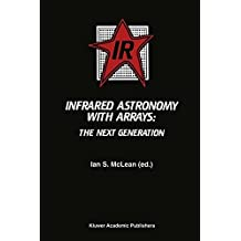 Infrared Astronomy with Arrays: The Next Generation