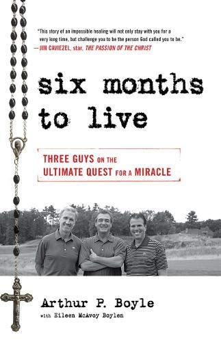 Six Months to Live . . .: Three Guys on the Ultimate Quest for a Miracle