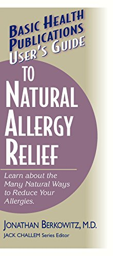 User's Guide to Natural Allergy Relief: Learn about the Many Natural Ways to Reduce Your Allergies (Basic Health Publica