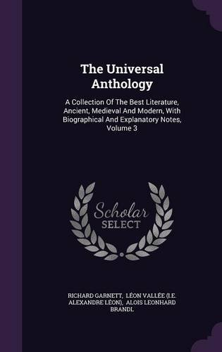 Download The Universal Anthology: A Collection Of The Best Literature, Ancient, Medieval And Modern, With Biographical And Explanatory Notes, Volume 3 pdf