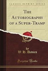 The Autobiography of a Super-Tramp (Classic Reprint)
