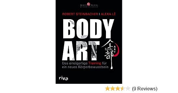 Bodyart Das Einzigartige Training Fur Ein Neues Korperbewusstsein Steinbacher Robert Le Alexa 9783868836523 Amazon Com Books