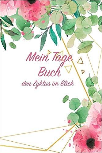 Mein Tage Buch Den Zyklus Im Blick: Perioden Tagebuch Zum