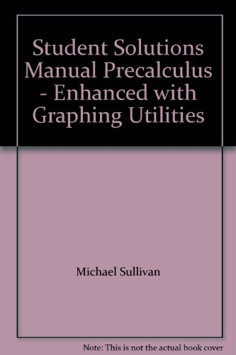 Precalculus Enhanced with Graphing Utilities Student Solutions Manual (Third Edition)