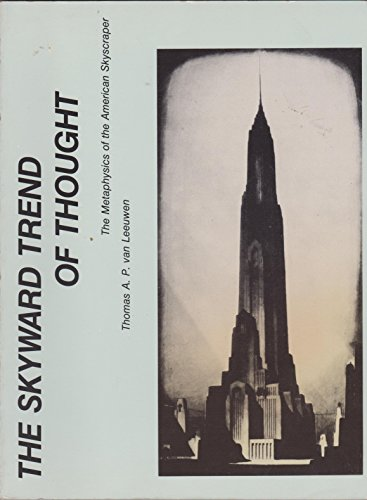 The Skyward Trend of Thought: The Metaphysics of the American Skyscraper