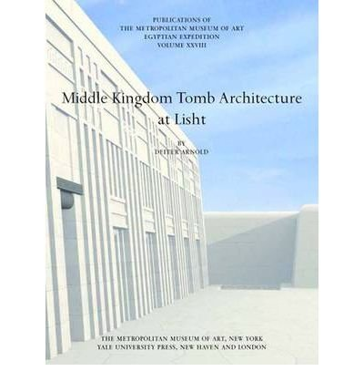 Middle Kingdom Tomb Architecture at Lisht: Egyptian Expedition (Egyptian Expedition Publications of the Metropolitan Museum of Art) (Hardback) - Common pdf