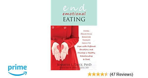 826ca1c19d2cfb End Emotional Eating  Using Dialectical Behavior Therapy Skills to Cope  with Difficult Emotions and Develop a Healthy Relationship to Food   Jennifer Taitz ...