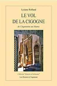 Le vol de la cigogne : De l'Aquitaine au Maroc par Lysiane Rolland