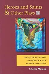 Heroes and Saints and Other Plays by Cherrie Moraga (1994-12-31)