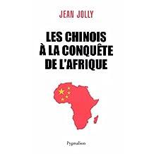 Les Chinois à la conquête de l'Afrique (DOCUMENTS ET TE) (French Edition)
