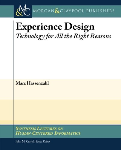 Experience Design: Technology for All the Right Reasons (Synthesis Lectures on Human-Centered Informatics)