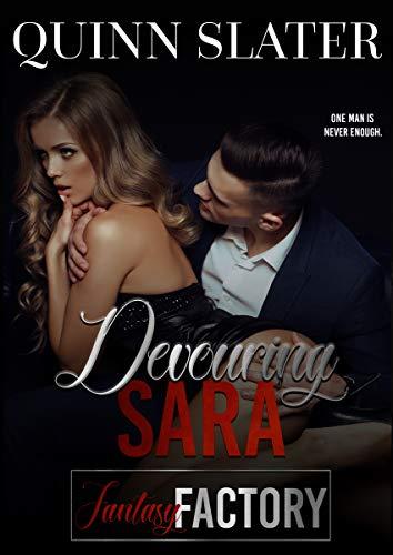 Devouring Sara: A Reverse Harem Short Story (Fantasy Factory Book 3)