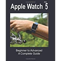 Apple Watch Series 5: Beginner to Advanced a Complete Guide