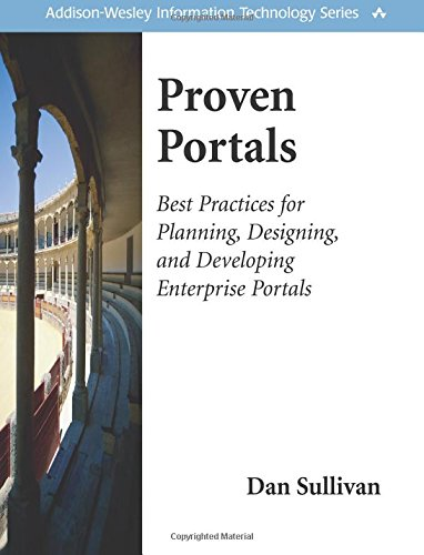 Proven Portals: Best Practices for Planning, Designing, and Developing Enterprise Portals: Best Practices for Planning, Designing, and Developing Enterprise Portals