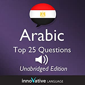 Learn Arabic - Top 25 Arabic Questions You Need to Know: Lessons 1-25 Audiobook