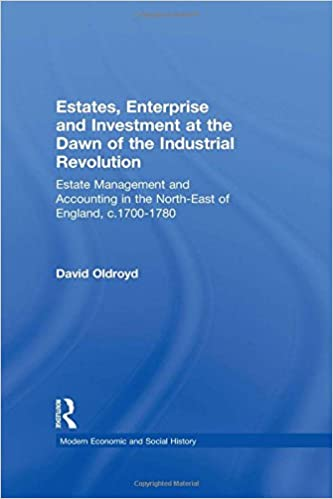 Book Estates, Enterprise and Investment at the Dawn of the Industrial Revolution: Estate Management and Accounting in the North-East of England, c.1700-1780 (Modern Economic and Social History)