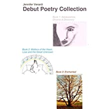 Debut Poetry Collection: Book 1; Adolescence, Divorce, Discovery/ Book 2; Matters of the Heart, Loss and the Great Unknown/ Book 3; Enchanted (Debut Collection)