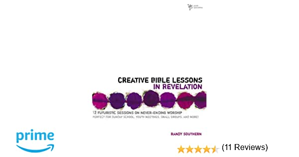 Creative Bible Lessons in Revelation: 12 Futuristic Sessions on ...