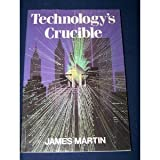 Technology's Crucible, Martin, James, 0139020241
