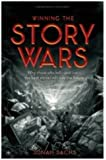 Winning the Story Wars: Why Those Who Tell (and Live) the Best Stories Will Rule the Future