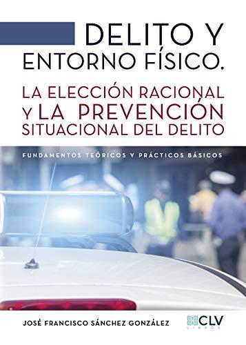 Libro : Delito y entorno fisico: La Eleccion Racional Y L...