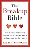 img - for The Breakup Bible: The Smart Woman's Guide to Healing from a Breakup or Divorce by Rachel Sussman (2011-12-27) book / textbook / text book