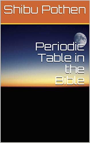 Periodic Table in the Bible by [Pothen, Shibu]