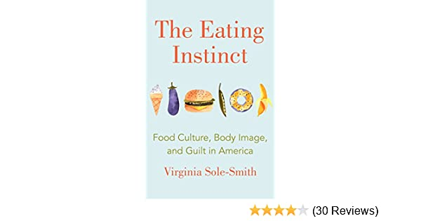 The Eating Instinct: Food Culture, Body Image, and Guilt in America