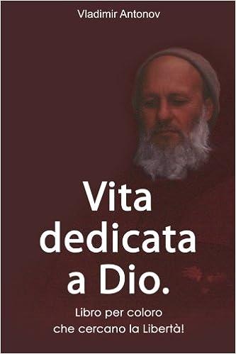 Vita dedicata a Dio. Libro per coloro che cercano la Libertà! (Italian Edition)