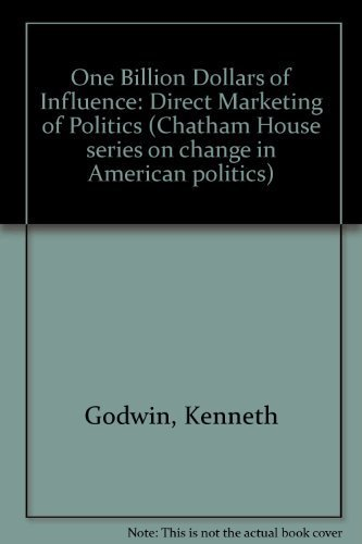 One Billion Dollars of Influence: The Direct Marketing of Politics (Chatham House Series on Change in American Politics)