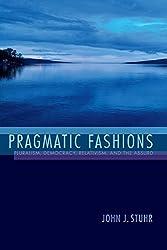Pragmatic Fashions: Pluralism, Democracy, Relativism, and the Absurd (American Philosophy) by John J. Stuhr (2015-11-10)