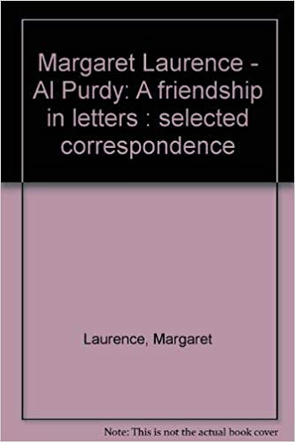 Selected Correspondence Margaret Laurence Al Purdy A Friendship in Letters