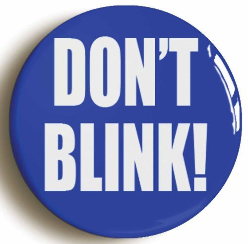 [Don't Blink Button Pin (Size 1inch Diameter)] (David Tennant Who Costume)