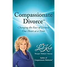 Compassionate Divorce™: Changing the Face of Divorce, One Heart at a Time