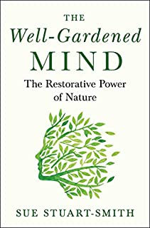 Book Cover: The Well-Gardened Mind: The Healing Power of Plants, Earth, and the Outdoors