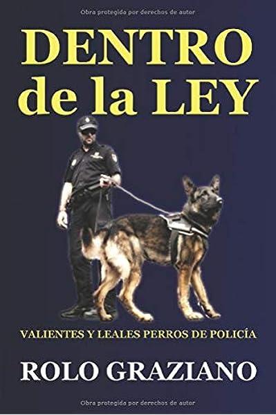DENTRO de la LEY: Valientes y leales perros de policía: Amazon.es: Graziano, Rolo: Libros