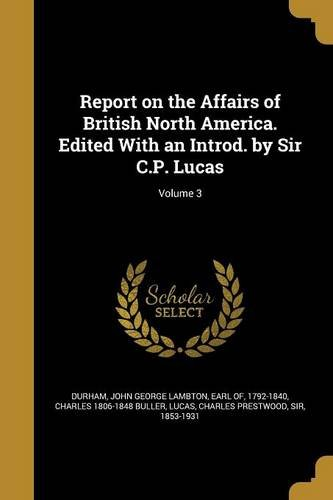 Download Report on the Affairs of British North America. Edited with an Introd. by Sir C.P. Lucas; Volume 3 ebook