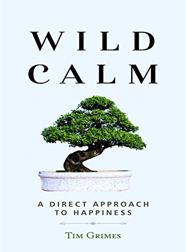 Download Wild Calm: A Direct Approach to Happiness